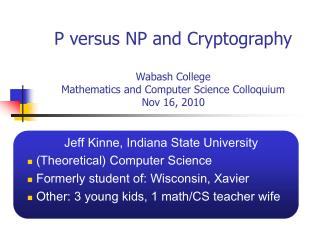 P versus NP and Cryptography  Wabash College Mathematics and Computer Science Colloquium Nov 16, 2010