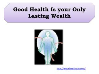 Good Health Is your Only Lasting Wealth