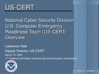 National Cyber Security Division/ U.S. Computer Emergency  Readiness Team (US-CERT) Overview
