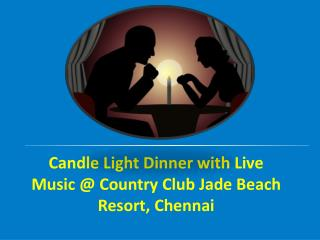 Candle Light Dinner with Live Music @ Country Club Jade Beach Resort, Chennai