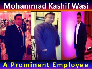 Mohammad Kashif Wasi - A Prominent Employee