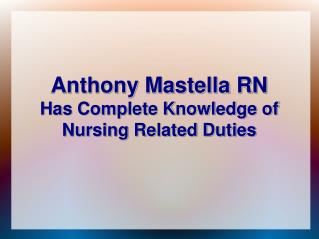 Anthony Mastella RN Has Complete Knowledge of Nursing Related Duties