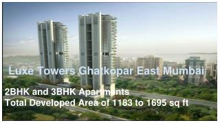 Luxe Towers 2BHK and 3BHK apartments @ Ghatkopar East Mumbai
