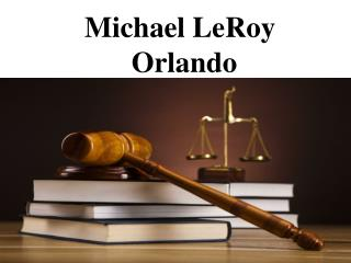 Michael LeRoy Orlando - Dedicated Lawyer