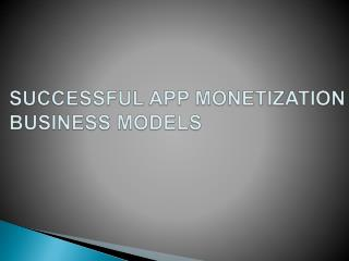 SUCCESSFUL APP MONETIZATION BUSINESS MODELS