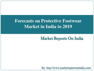 Forecasts on Protective Footwear Market in India to 2019