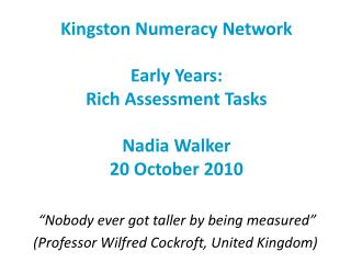 Kingston Numeracy Network Early Years: Rich Assessment Tasks Nadia Walker 20 October 2010