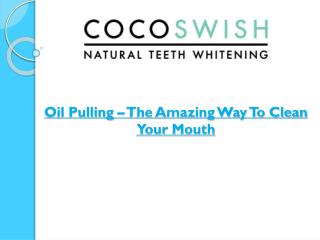 Oil Pulling – The Amazing Way To Clean Your Mouth