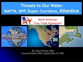 Threats to Our Water:   NAFTA, SPP, Super- Corridors, Atlantica