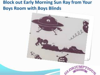 Block out early morning sun ray from your boys room with boys blinds