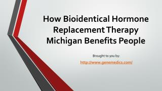 How Bioidentical Hormone Replacement Therapy Michigan Benefits People