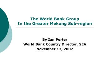 The World Bank Group In the Greater Mekong Sub-region