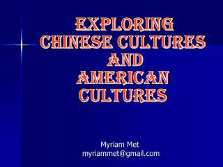 EXPLORING Chinese Cultures  and  American Cultures