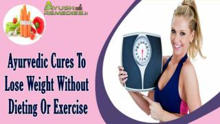 Ayurvedic Cures To Lose Weight Without Dieting Or Exercise