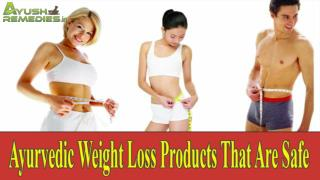 Ayurvedic Weight Loss Products That Are Safe And Effective