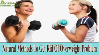 Use Natural Methods To Get Rid Of Overweight Problem