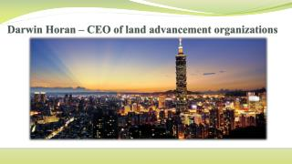 Darwin Horan – CEO of land advancement organizations