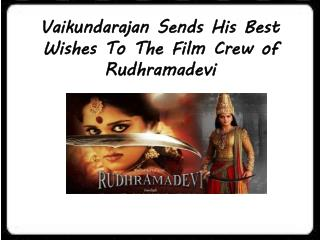 Vaikundarajan Sends His Best Wishes To The Film Crew of Rudhramadevi