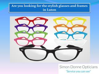 Are you looking for the stylish glasses and frames in Luton