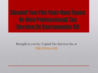 Should You File Your Own Taxes Or Hire Professional Tax Service In Sacramento CA