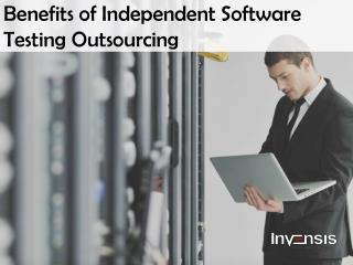 Benefits of Independent Software Testing Outsourcing