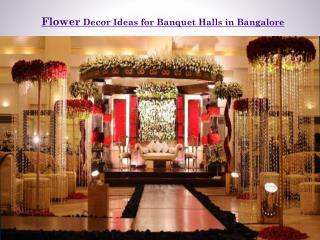 Flower Decor Ideas for Banquet Halls in Bangalore