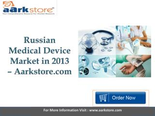 Aarkstore   Russian Medical Device Market in 2013