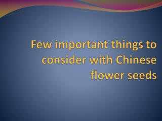 Few important things to consider with Chinese flower seeds