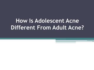 How Is Adolescent Acne Different From Adult Acne?