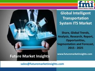 Intelligent Transportation System ITS Market Value Share, Analysis and Segments 2015-2025 by Future Market Insights