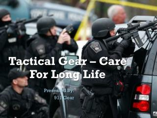 Caring Your Tactical Gear for Their Long-Life