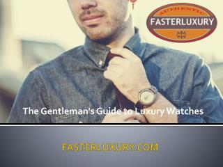 Fasterluxury presents the gentleman's guide to luxury watches