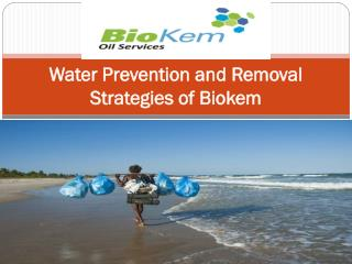 Water Prevention and Removal Strategies of Biokem