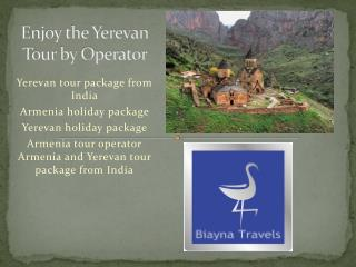 Armenia and yerevan tour package from india By Biayna Travels