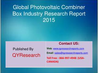 Global Photovoltaic Combiner Box Market 2015 Industry Growth, Trends, Analysis, Share and Research