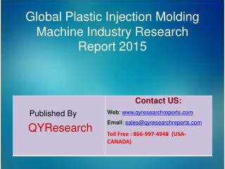 Global Plastic Injection Molding Machine Market 2015 Industry Growth, Development, Analysis, Research and Trends
