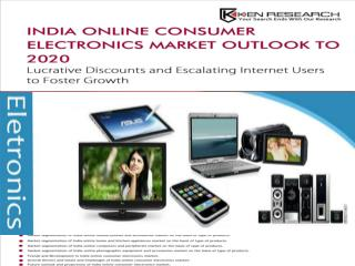 India Online Consumer Electronics Market Outlook to FY'2020 - Lucrative Discounts and Escalating Internet Users to Foste