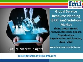 Service Resource Planning (SRP) SaaS Solutions Market Revenue, Opportunity, Segment and Key Trends 2015-2025: FMI Estima
