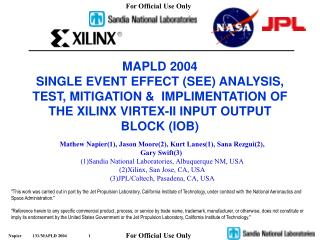 MAPLD 2004 SINGLE EVENT EFFECT (SEE) ANALYSIS, TEST, MITIGATION &  IMPLIMENTATION OF THE XILINX VIRTEX-II INPUT OUTP
