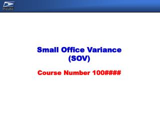 Small Office Variance SOV  Course Number 100