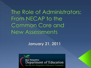 The Role of Administrators:  From NECAP to the Common Core and  New Assessments