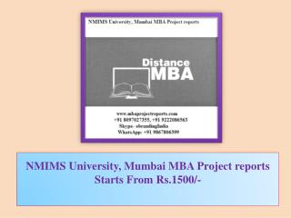NMIMS University, Mumbai MBA Project reports Starts From Rs.1500/-