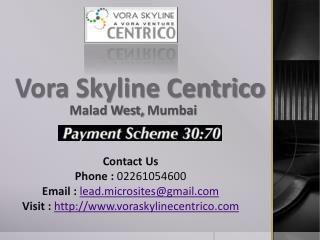 Vora Skyline Centrico- Call @ 02261054600 Centrico Residential - Malad West Mumbai - Price, Review, Location, Floor Pla