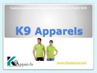 Custom promotional wear manufacturer in Delhi NCR | K9 Apparels
