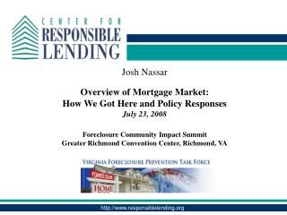 Josh Nassar Overview of Mortgage Market: How We Got Here and Policy Responses July 23, 2008 Foreclosure Community Impact
