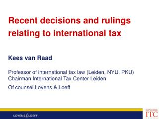 Recent decisions and rulings  relating to international tax Kees van Raad Professor of international tax law (Leiden, NY