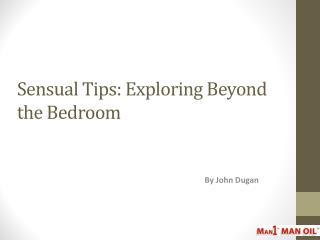 Sensual Tips: Exploring Beyond the Bedroom