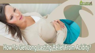 How To Get Long Lasting Relief From Acidity?