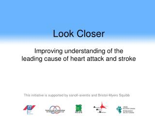 Look Closer  Improving understanding of the  leading cause of heart attack and stroke