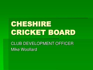 CHESHIRE CRICKET BOARD